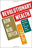 Revolutionary Wealth, Alvin Toffler and Heidi Toffler, 0375401741