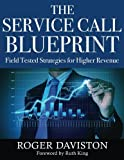 The Service Call Blueprint: Field Tested Strategies for Higher Revenue