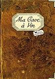 MA CAVE A VIN (CARNET VIERGE)