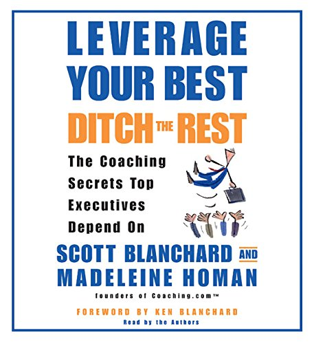 Read Online Leverage Your Best, Ditch the Rest CD: The Coaching Secrets Top Executives Depend On pdf epub