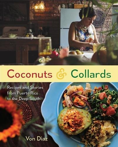 Coconuts and Collards: Recipes and Stories from Puerto Rico to the Deep South by Von Diaz