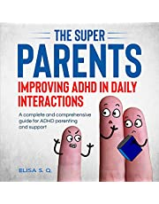 The Super Parents: Improving ADHD in Daily Interactions: A Complete and Comprehensive Guide for ADHD Parenting and Support
