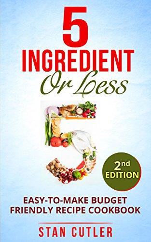 5 ingredient cookbook easy to make budget friendly 30 minute meals 5 ingredient cookbook easy to make budget friendly 30 minute meals simple forumfinder Gallery
