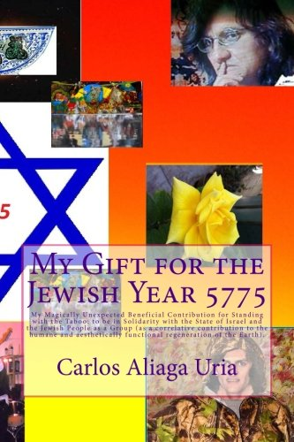 Download My Gift for the Jewish Year 5775: My Magically Unexpected Beneficial Contribution for Standing with the Taboo: to be in Solidarity with the State of Israel and the Jewish People as a Group PDF