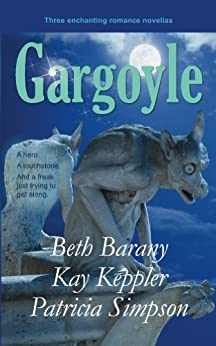 Gargoyle: Three Enchanting Romance Novellas by [Barany, Beth, Keppler, Kay, Simpson, Patricia]