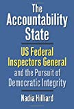 The Accountability State: US Federal Inspectors General and the Pursuit of Democratic Integrity (Studies in Government and Public Policy)