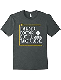 I'm Not A Doctor But I'll Take A Look Shirt : Gynecologist