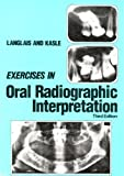 Exercises in Oral Radiographic Interpretation, Langlais, Robert P. and Kasle, Myron J., 0721644686