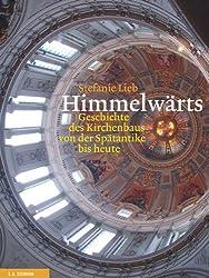 Himmelwärts. Die Geschichte des Kirchenbaus von der Spätantike bis heute