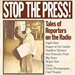 Stop the Press!: Tales of Reporters on the Radio | Alonzo Deen Cole,Gilbert Seldes