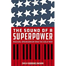 The Sound of a Superpower: Musical Americanism and the Cold War