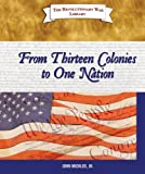 From Thirteen Colonies to One Nation, John Micklos and John Micklos, 0766030156