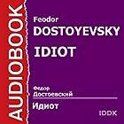 Idiot [Russian Edition] Performance Auteur(s) : Feodor Dostoyevsky Narrateur(s) : Innokenty Smoktunovsky, Evgeny Lebedev, Nina Olkhina, V. Safronov, O. Kaziko, V. Nikolaeva, L. Shuvalova