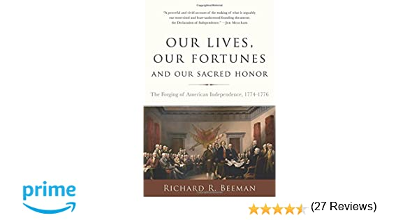 Our Lives, Our Fortunes and Our Sacred Honor: The Forging of ...