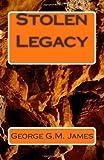 Stolen Legacy, George G.M. James, 1463525494