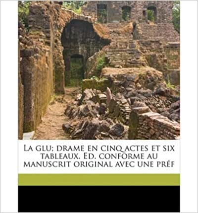La Glu; Drame En Cinq Actes Et Six Tableaux. Ed. Conforme Au Manuscrit Original Avec Une PR F (Paperback)(French) - Common