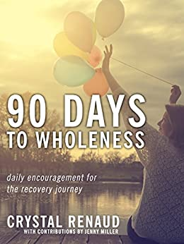 90 Days to Wholeness: Daily Devotions for Addiction Recovery by [Renaud, Crystal]