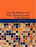 The Old Masters and Their Pictures, Sarah Tytler, 143463499X