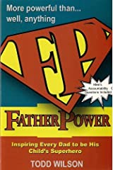 Father Power, Inspiring Every Dad to Be His Child's Superhero Paperback