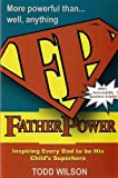 Father Power, Inspiring Every Dad to Be His Child's Superhero