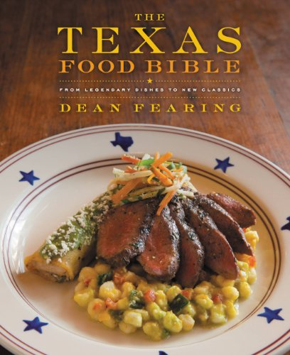 The Texas Food Bible: From Legendary Dishes to New Classics by [Fearing, Dean]