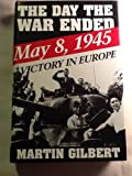 The Day the War Ended, Martin Gilbert, 0805039260