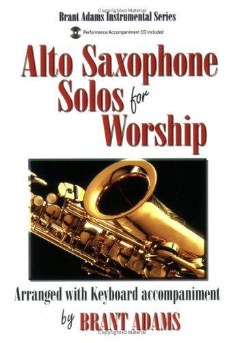 Alto Saxophone Solos for Worship (Brant Adams Instrumental Series, Performance/Accompaniment CD Included) Saxophone Worship Music