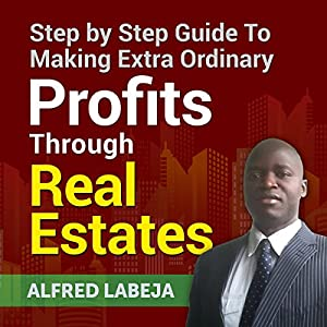 Step by Step Guide to Making Extra Ordinary Profits Through Real Estates Audiobook