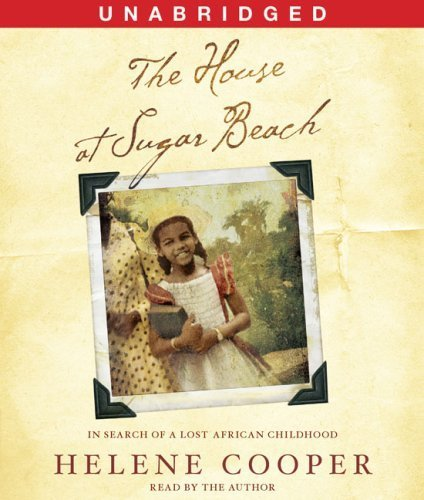 The House at Sugar Beach: In Search of a Lost African Childhood by Cooper, Helene (September 2, 2008) Audio CD