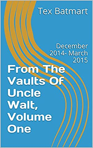 From The Vaults Of Uncle Walt, Volume One: December 2014- March 2015 (Vault Walt)