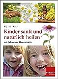 Kinder sanft und natürlich heilen mit Schweizer Hausmitteln