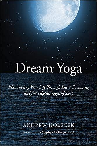 Dream Yoga: Illuminating Your Life Through Lucid Dreaming ...