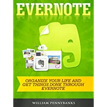 Evernote: Organize Your Life and Get Things Done Through Evernote