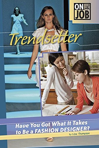 Trendsetter Have You Got What It Takes To Be A Fashion Designer On The Job Thompson Lisa 9780756536220 Amazon Com Books