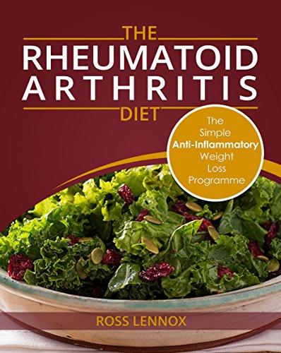 Rheumatoid Arthritis Diet: Weight Loss Anti Inflammatory Recipe book and Action Plan