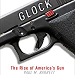 Glock: The Rise of America's Gun | Paul M. Barrett