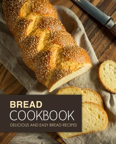 Bread Cookbook: Delicious and Easy Bread Recipes by BookSumo Press