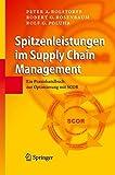 Spitzenleistungen Im Supply Chain Management: Ein Praxishandbuch zur Optimierung mit SCOR (German Edition)