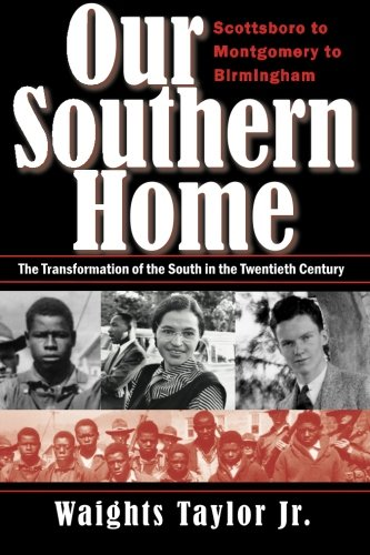 Our Southern Home: Scottsboro to Montgomery to Birmingham--The Transformation of the South in the Twentieth Century