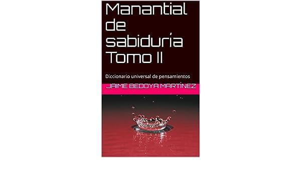 Amazon.com: Manantial de sabiduría Tomo II: Diccionario universal de pensamientos (Spanish Edition) eBook: Jaime Bedoya Martínez: Kindle Store