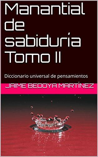 Manantial de sabiduría Tomo II: Diccionario universal de pensamientos (Spanish Edition) by [
