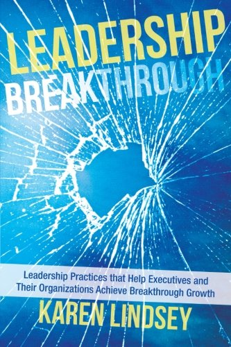 Download Leadership Breakthrough: Leadership Practices that Help Executives and Their  Organizations Achieve Breakthrough Growth PDF
