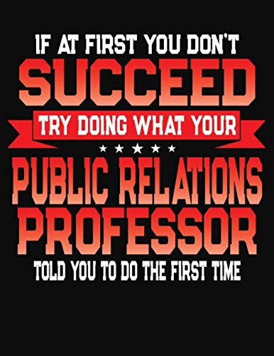 If At First You Don't Succeed Try Doing What Your Public Relations Professor Told You To Do The First Time: College Ruled Composition Notebook Journal por J M Skinner