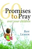 60 Promises to Pray over Your Children, Roy Lessin, 1609360222