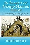 img - for In Search of Grand Master Hiram: Understanding Masonic Symbolism (Masonic Symbols) (Volume 3) book / textbook / text book