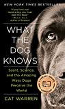 What the Dog Knows: Scent, Science, and the Amazing