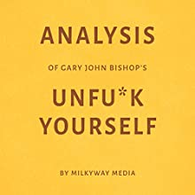 Analysis of Gary John Bishop's Unf--k Yourself Audiobook by Milkyway Media Narrated by Dwight Equitz