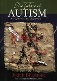 The Fabric of Autism, Judith Bluestone, 0972023526