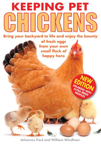 Keeping Pet Chickens: Bring Your Backyard to Life and Enjoy the Bounty of Fresh Eggs from Your Own Small Flock of Happy Hens