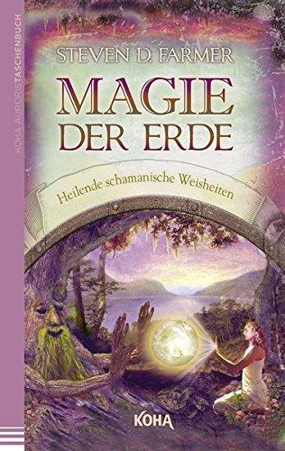 Magie der Erde - Heilende schamanische Weisheiten Taschenbuch – 10. Juli 2013 Steven Farmer KOHA Verlag 3867282366 Esoterik